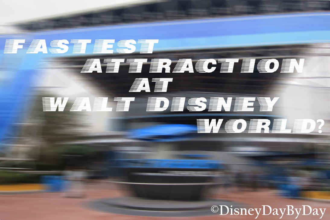 What is the fastest attraction at Walt Disney World -DisneyDayByDay